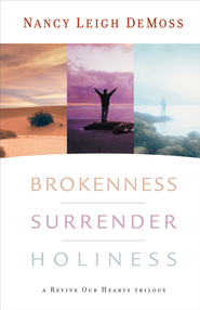 Brokenness, Surrender, Holiness: A Revive Our Hearts Trilogy - eBook  -     By: Nancy Leigh DeMoss