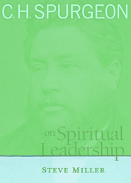 C.H. Spurgeon on Spiritual Leadership - eBook  -     By: Steve Miller