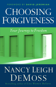 Choosing Forgiveness: Your Journey to Freedom - eBook  -     By: Nancy Leigh DeMoss