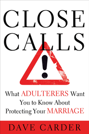 Close Calls: What Adulterers Want You to Know About Protecting Your Marriage - eBook  -     By: Dave Carder