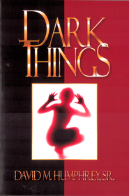 Dark Things - eBook  -     By: David Humphrey Sr.