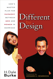 Different By Design: God's Master Plan for Harmony Between Men and Women in Marriage - eBook  -     By: H. Dale Burke