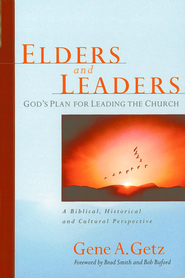 Elders and Leaders: God's Plan for Leading the Church - A Biblical, Historical and Cultural Perspective - eBook  -     By: Gene A. Getz