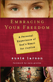 Embracing Your Freedom: A Personal Experience of God's Heart for Justice - eBook  -     By: Susie Larson