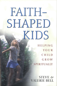 Faith-Shaped Kids: Helping Your Child Grow Spiritually - eBook  -     By: Steve Bell, Valerie Bell