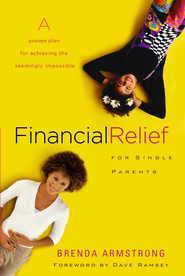 Financial Relief for Single Parents: A Proven Plan for Achieving the Seemingly Impossible - eBook  -     By: Brenda Armstrong