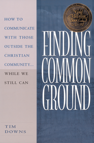 Finding Common Ground: How to Communicate With Those Outside the Christian Community...While We Still Can. - eBook  -     By: Tim Downs