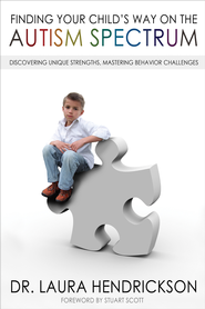Finding Your Child's Way on the Autism Spectrum: Discovering Unique Strengths, Mastering Behavior Challenges - eBook  -     By: Laura Hendrickson