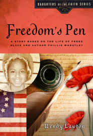 Freedom's Pen: A Story Based on the Life of Freed Slave and Author Phillis Wheatley - eBook  -     By: Wendy Lawton