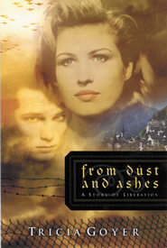 From Dust and Ashes: A Story of Liberation - eBook World War II Liberators Series #1  -     By: Tricia Goyer