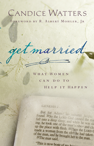 Get Married: What Women Can do to Help it Happen - eBook  -     By: Candice Watters