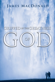 Gripped by the Greatness of God - eBook  -     By: James MacDonald