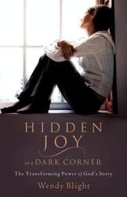 Hidden Joy in a Dark Corner: The Transforming Power of God's Story - eBook  -     By: Wendy Blight