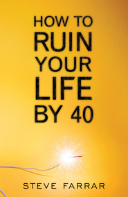 How to Ruin Your Life By 40 - eBook  -     By: Steve Farrar