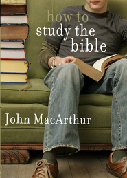 How to Study the Bible - eBook  -     By: John MacArthur