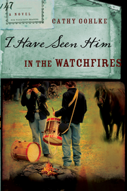 I Have Seen Him in the Watchfires - eBook  -     By: Cathy Gohlke