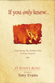 If You Only Knew: Unmasking the Hidden Pain in Your Church - eBook  -     By: Dr. O. Sonny Ocho