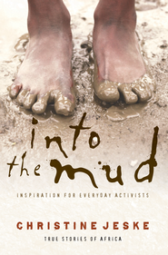 Into the Mud: Inspiration for Everyday Activists: True Stories of South Africa - eBook  -     By: Christine Jeske