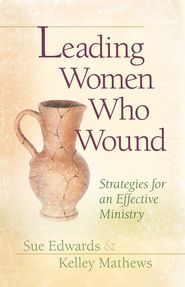 Leading Women Who Wound: Strategies for an Effective Ministry - eBook  -     By: Kelley Mathews, Sue Edwards