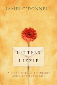 Letters for Lizzie: A Story of Love, Friendship and a Battle for Life - eBook  -     By: James O'Donnell