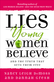 Lies Young Women Believe: And the Truth that Sets Them Free - eBook  -     By: Nancy Leigh DeMoss, Dannah Gresh