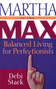 Martha to the Max: Balanced Living for Perfectionists - eBook  -     By: Debi Stack