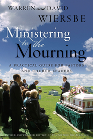Ministering to the Mourning: A Practical Guide for Pastors, Church Leaders, and Other Caregivers - eBook  -     By: David Wiersbe, Warren W. Wiersbe
