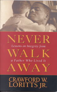 Never Walk Away: Lessons on Integrity from a Father Who Lived It - eBook  -     By: Crawford Loritts