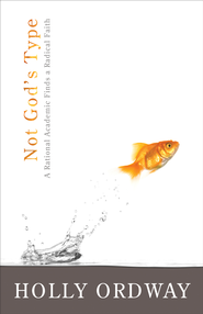Not God's Type: A Rational Academic Finds a Radical Faith - eBook  -     By: Holly Ordway