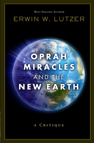 Oprah, Miracles, and the New Earth: A Critique - eBook  -     By: Erwin W. Lutzer