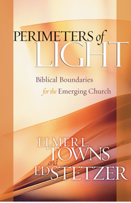 Perimeters of Light: Biblical Boundaries for the Emerging Church - eBook  -     By: Elmer L. Towns, Ed Stetzer