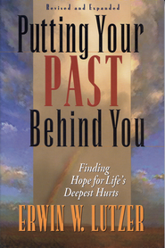 Putting Your Past Behind You: Finding Hope for Life's Deepest Hurts - eBook  -     By: Erwin W. Lutzer