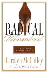 Radical Womanhood: Feminine Faith in a Feminist World - eBook  -     By: Carolyn McCulley