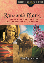Ransom's Mark: A Story Based on the Life of the Pioneer Olive Oatman - eBook  -     By: Wendy Lawton