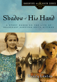 Shadow of His Hand: A Story Based on the Life of Holocaust Survivor Anita Dittman - eBook  -     By: Wendy Lawton