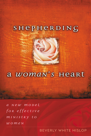Shepherding A Woman's Heart: A New Model for Effective Ministry to Women - eBook  -     By: Beverly White Hislop