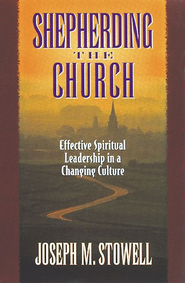 Shepherding the Church: Effective Spiritual Leadership in a Changing Culture - eBook  -     By: Joseph M. Stowell