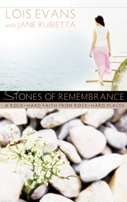 Stones of Remembrance: A Rock-Hard Faith From Rock-Hard Places - eBook  -     By: Lois Evans, Jane Rubietta
