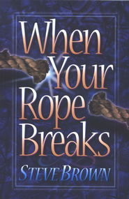When Your Rope Breaks   -     By: Steve Brown