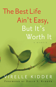 The Best Life Ain't Easy: But It's Worth It - eBook  -     By: Virelle Kidder
