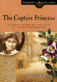 The Captive Princess: A Story Based on the Life of Young Pocahontas - eBook  -     By: Wendy Lawton