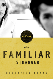 The Familiar Stranger - eBook  -     By: Christina Berry