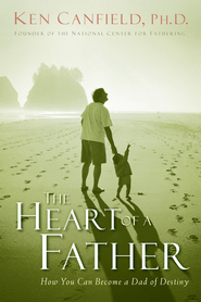 The Heart of a Father: How You Can Become a Dad of Destiny - eBook  -     By: Ken Canfield