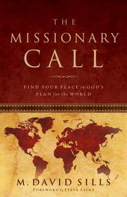 The Missionary Call: Find Your Place in God's Plan For the World - eBook  -     By: M. David Sills