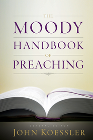 The Moody Handbook of Preaching - eBook  -     Edited By: John Koessler     By: Edited by John Koessler