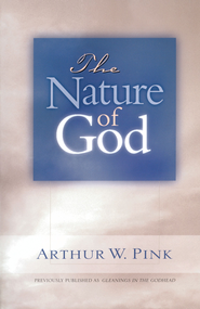 The Nature of God - eBook  -     By: A.W. Pink