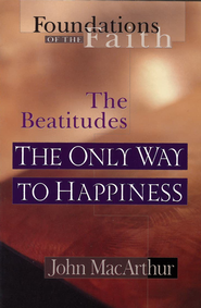 The Only Way To Happiness: The Beatitudes - eBook  -     By: John MacArthur