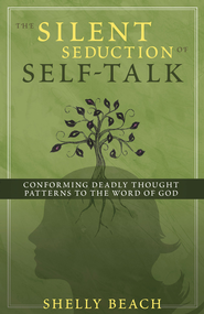 The Silent Seduction of Self-Talk: Conforming Deadly Thought Patterns to the Word of God - eBook  -     By: Shelly Beach