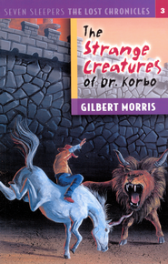 The Strange Creatures of Dr. Korbo - eBook Seven Sleepers: The Lost Chronicles Series #3  -     By: Gilbert Morris