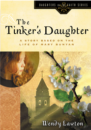The Tinker's Daughter: A Story Based on the Life of Mary Bunyan - eBook  -     By: Wendy Lawton